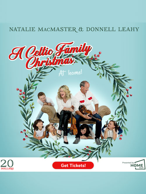 Natalie MacMaster & Donnell LeahySaturday, December 12th, 7:00 pmLocation:Online at HomePlay.LiveTickets: $20Tickets are ONLY available via the HomePlay.Live website. Click this link or copy it into your browser to purchase tickets. https://homeplay.live/event?uuid=7420a608-6eb0-467f-a4bc-1d9eddf4b5c9Welcome to our home!! I'm Natalie MacMaster and together with my husband Donnell Leahy and our seven children, we will be celebrating Christmas virtually this year!! For decades, we have toured extensively at Christmas, but this year marks our most unique one, taking the stage to our home! We will spend just over an hour sharing with you much of our music and culture, Christmas traditions and general real life family dynamic in the comfort of our own home!! We are quite excited to play our music for you (which includes the children as well for many of the tunes), do some dancing, some singing, some baking, talk about Christmas memories past and even have our band join us for a couple virtual performances! Given our children's ages and personalities, there will be many candid moments along the way. I've heard it said that every disadvantage creates an opportunity. Well we have embraced this chance to perform for a crowd in such a unique way and are eagerly awaiting the moment you all show up at our front door, ready to welcome you home!Welcome to HomePlay.Live - our platform that has been built to support artists and venues for secure broadcasting of events. This is one step towards a sustainable ecosystem for the industry to share and thrive from each other's successes.This is an online event.